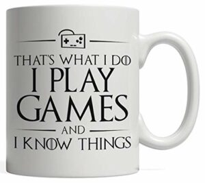 That's What I Do I Play Games and I Know Things | Funny GOT Gamer Mug – Climb on Your Videogame Throne Chair and Level Up A Cool Video Gaming Gift for a Boyfriend Girlfriend or Partner