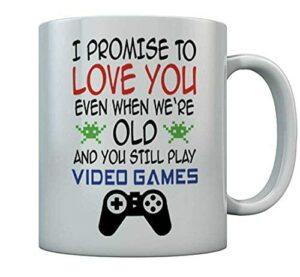 NA Je promets de t'aimer Quand tu ES Vieux Encore Jouer aux Jeux vidéo Gamer Mug 11 oz. Blanc